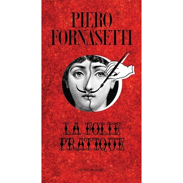 Piero Fornasetti, La folie pratique