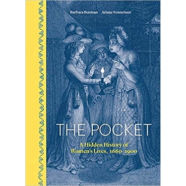 The Pocket. A Hidden History of Women's Lives 1660-1900